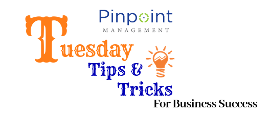 Tuesday Tips and Tricks by Pinpoint Management